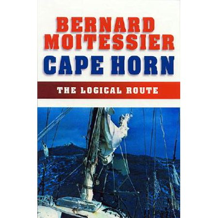 Cape Horn: The Logical Route : 14,216 Miles Without Port of