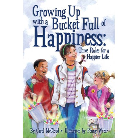 Growing Up with a Bucket Full of Happiness : Three Rules for a Happier