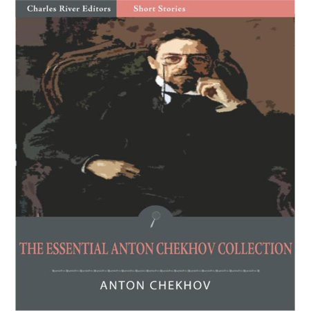 The Essential Collection of Anton Chekhovs Works: 204 Short Stories, 12 Plays, and Chekhovs Notes and Letters (Illustrated Edition) -