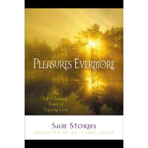 Pleasures Evermore: The Life-Changing Power of Enjoying God