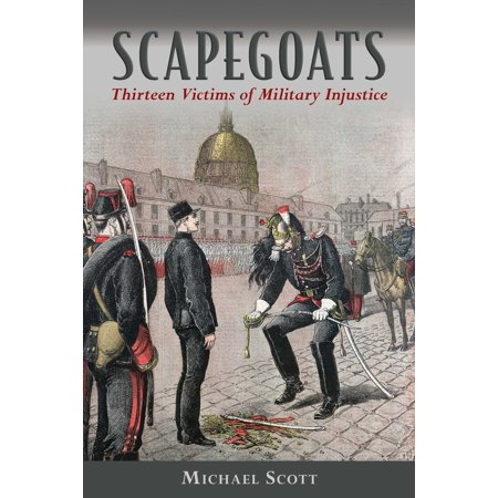 Scapegoats : Thirteen Victims of Military Injustice ()