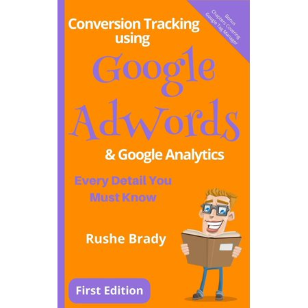 Conversion Tracking using Google AdWords & Google Analytics: Every Detail You Must Know -