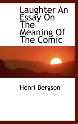 The Project Gutenberg Etext Of Laughter An Essay On The Henri Bergson Laughter Essay