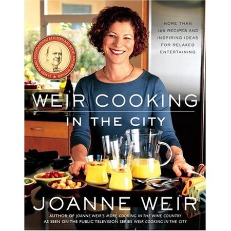 Weir Cooking in the City : More Than 125 Recipes and Inspiring Ideas for Relaxed Entertaining