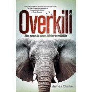 Overkill : The Race to Save Africa's Wildlife