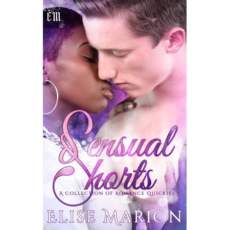 Sensual Shorts (A Collection of Romance Quickies) - eBook