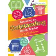Becoming an Outstanding Teacher: Becoming an Outstanding History Teacher (Paperback)