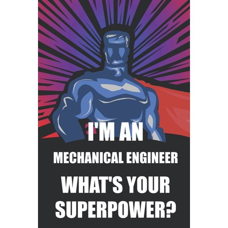 I'm a Mechanical Engineer What's Your Superpower? : Notebook, Planner or Journal - Size 6 X 9