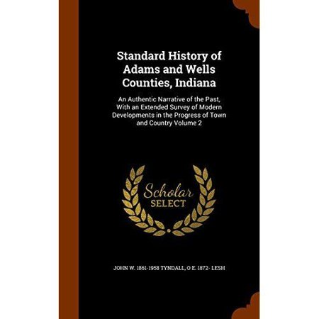 Standard History of Adams and Wells Counties, Indiana: An Authentic Narrative of the Past, with an Extended Survey of Mo - image 1 of 1