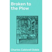 Broken to the Plow - eBook