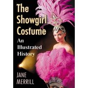 The Showgirl Costume : An Illustrated History