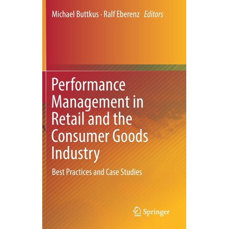 Performance Management in Retail and the Consumer Goods Industry : Best Practices and Case