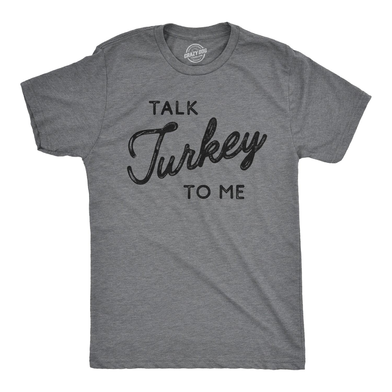 Mens Talk Turkey to Me Tshirt Funny Thanksgiving Dinner Tee