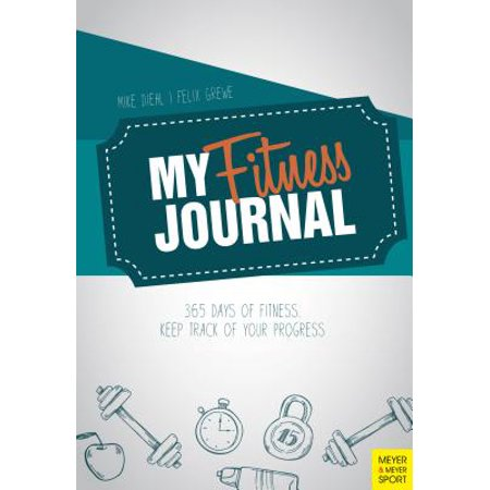 My Fitness Journal : 365 Days of Fitness. Keep Track of Your (Keep Your Dick Beater Off My Tools)