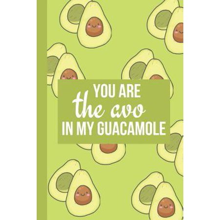 You Are The Avo In My Guacamole : A Food Journal for Beginners of the Whole Food Plant-Based Lifestyle for Food Lists (ideas included), Journaling and Recipe (Plant Based Diet Shopping List And Recipes)