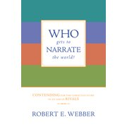 Who Gets to Narrate the World?: Contending for the Christian Story in an Age of Rivals (Paperback)
