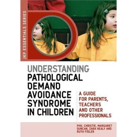 Understanding Pathological Demand Avoidance Syndrome In Children  A Guide For Parents  Teachers And Other Professionals