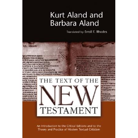 The Text of the New Testament : An Introduction to the Critical Editions and to the Theory and Practice of Modern Textual