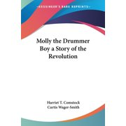 Molly the Drummer Boy a Story of the Revolution (Paperback)