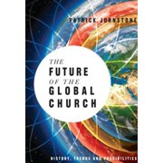 The Future of the Global Church : History, Trends and Possiblities