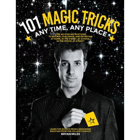 101 Magic Tricks : Any Time. Any Place. - Step by Step Instructions to Engage, Challenge, and Entertain at Home, in the Street, at School, in the Office, at a Party (Halloween Party Magic Tricks)