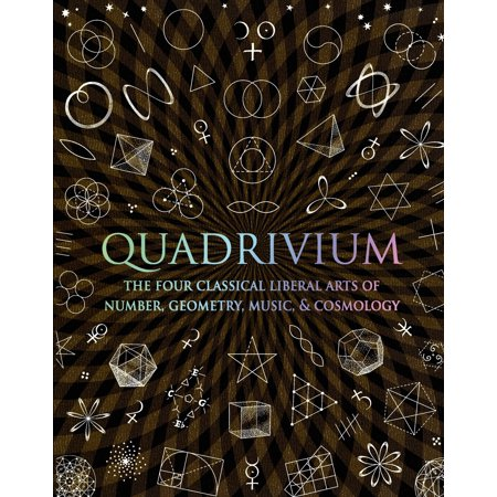Quadrivium : The Four Classical Liberal Arts of Number, Geometry, Music, & (Best Liberal Arts Colleges In America)