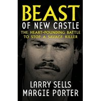 Beast Of New Castle: The Heart-Pounding Battle To Stop A Savage Killer (Paperback)