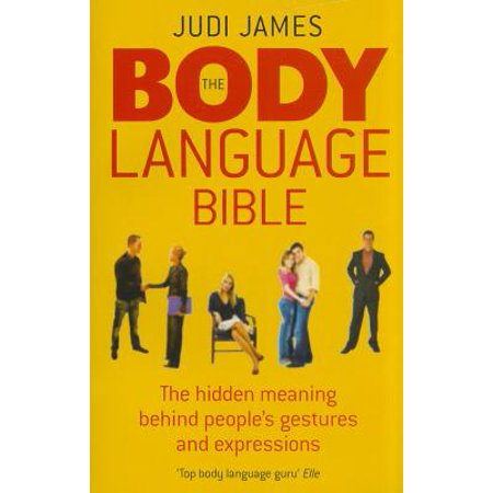 The Body Language Bible: The hidden meaning behind people's gestures and expressions
