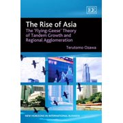 The Rise of Asia: The 'Flying-Geese' Theory of Tandem Growth and Regional Agglomeration (New Horizons in International Business series)