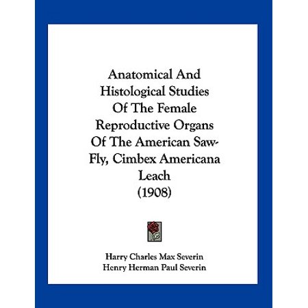 Anatomical and Histological Studies of the Female Reproductive Organs of the American Saw-Fly, Cimbex Americana Leach