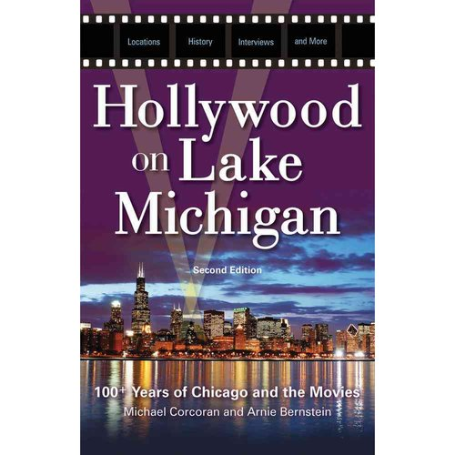 Hollywood on Lake Michigan: 100  Years of Chicago and the Movies