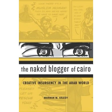 The Naked Blogger Of Cairo  Creative Insurgency In The Arab World