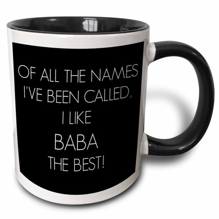 3dRose Of all the names Ive been called I like Baba the best - Two Tone Black Mug, (Best Names For Black And White Kittens)