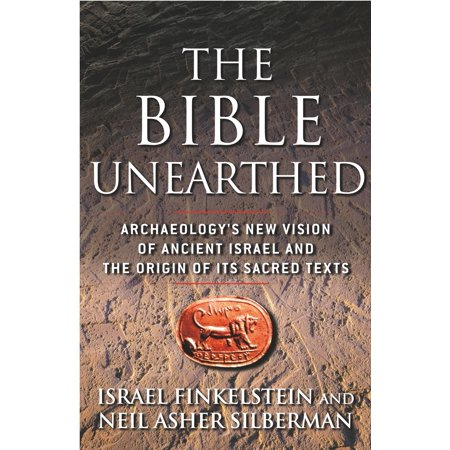 The Bible Unearthed : Archaeology's New Vision of Ancient Israel and the Origin of Its Sacred