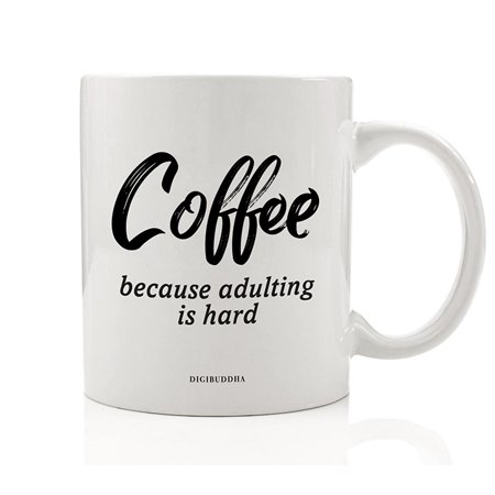 Being Grown Up Is Hard Funny Coffee Mug Difficult to Be Responsible Adult Gift Idea for Family Parent Mom Dad Friend Office Coworker Birthday Christmas Present 11oz Ceramic Tea Cup Digibuddha DM0692 ()