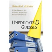 Uneducated Guesses: Using Evidence to Uncover Misguided Education Policies (Hardcover)