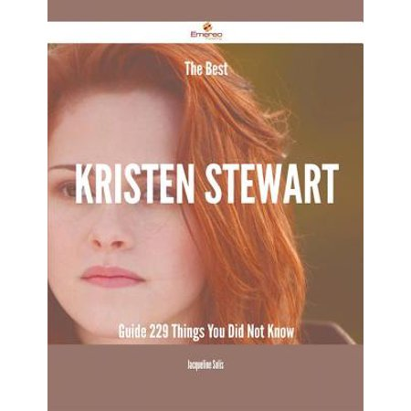 The Best Kristen Stewart Guide - 229 Things You Did Not Know - (Best Of Kristen Stewart)