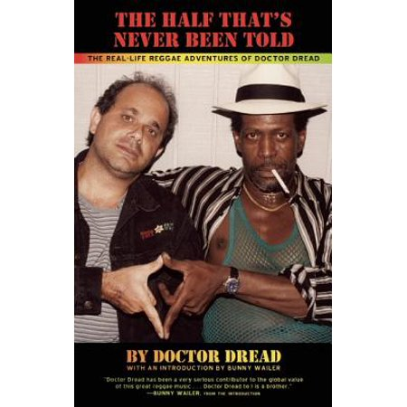 The Half That's Never Been Told : The Real-Life Reggae Adventures of Doctor (The Half Has Never Been Told Notes)