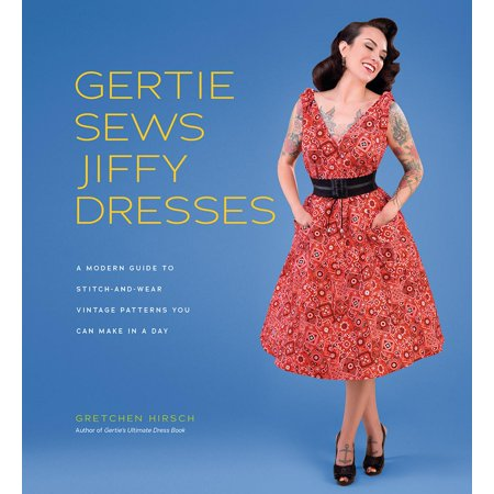 53bc75aa42 Gertie Sews Jiffy Dresses : A Modern Guide to Stitch-and-Wear Vintage  Patterns You Can Make in an Afternoon