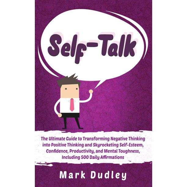 Self-Talk: The Ultimate Guide To Transforming Negative
