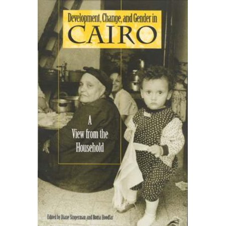 Development, Change, and Gender in Cairo: A View from the Household (Indiana Series in Arab and Islamic Studies) [Hardco - Adult Arab