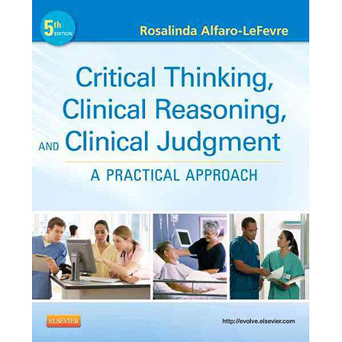 Critical thinking clinical reasoning and clinical judgment a practical approach