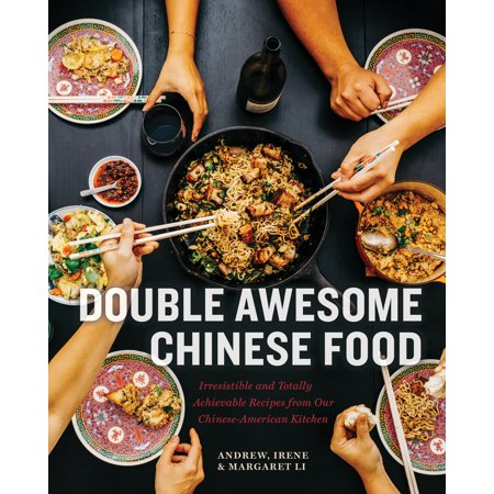 Double Awesome Chinese Food : Irresistible and Totally Achievable Recipes from Our Chinese-American