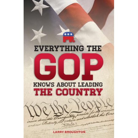 Everything the GOP Knows About Leading the Country (Paperback)