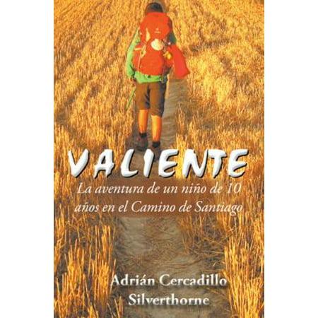 Valiente  La Aventura De Un Nino De 10 Anos En El Camino De Santiago