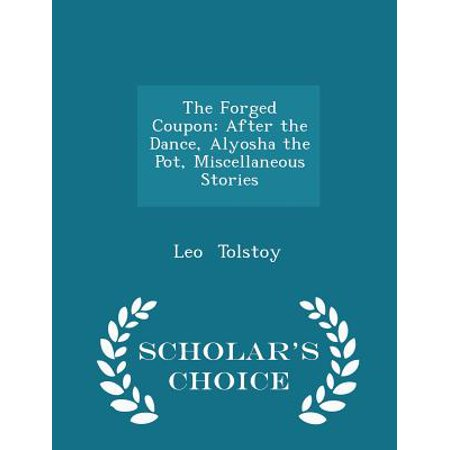 The Forged Coupon : After the Dance, Alyosha the Pot, Miscellaneous Stories - Scholar's Choice Edition](Post Coupons)