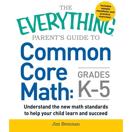 The Everything Parent's Guide to Common Core Math Grades (The Everything Parents Guide To Special Education)