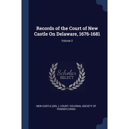Records of the Court of New Castle On Delaware, 1676-1681; Volume 2 (Paperback)