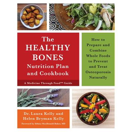 The Healthy Bones Nutrition Plan and Cookbook : How to Prepare and Combine Whole Foods to Prevent and Treat Osteoporosis