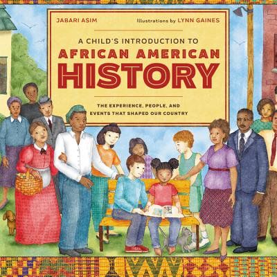 A Child's Introduction to African American History : The Experiences, People, and Events That Shaped Our
